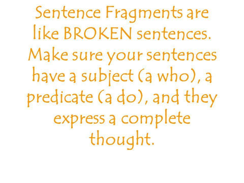 Sentence Fragments Sentence Fragments are MISSING something!!! 1 ...