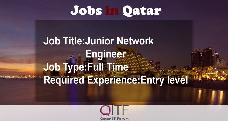 Junior Network Engineer – Doha, Qatar – Qatar IT Forum