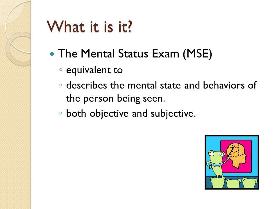 Mental Status Exam Ahmad AlHadi, MD. What it is it? The Mental ...