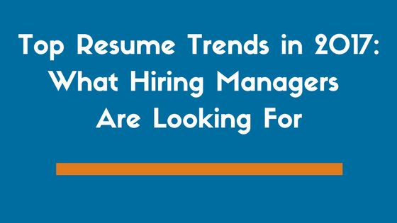 Top 6 Resume Trends in 2017 | What Hiring Managers Want - ZipJob