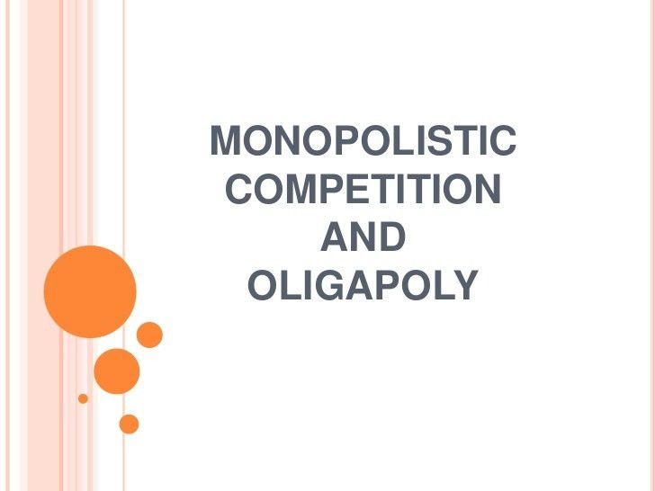 Monopolistic and oligopoly