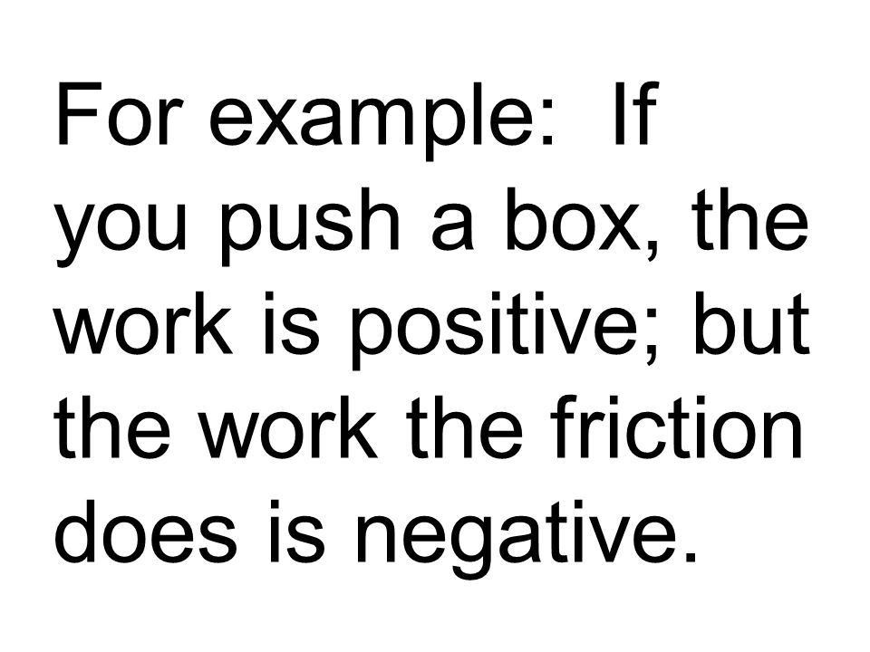 Work has a specific definition in physics. Work is done anytime a ...