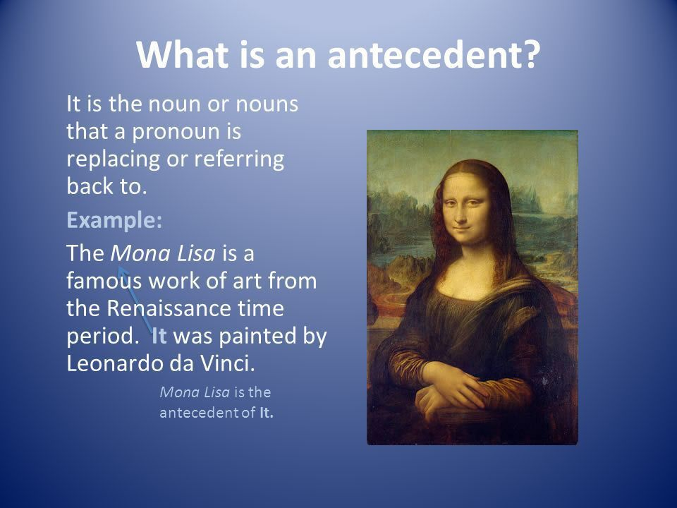What is an antecedent? It is the noun or nouns that a pronoun is ...