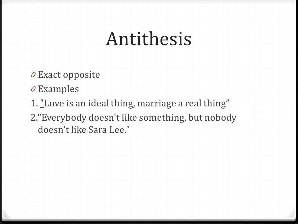 defination of antithesis Antithesis is the use of contrasting concepts, words, or sentences within parallel grammatical structures this combination of a balanced structure with opposite ideas serves to highlight the contrast between them.