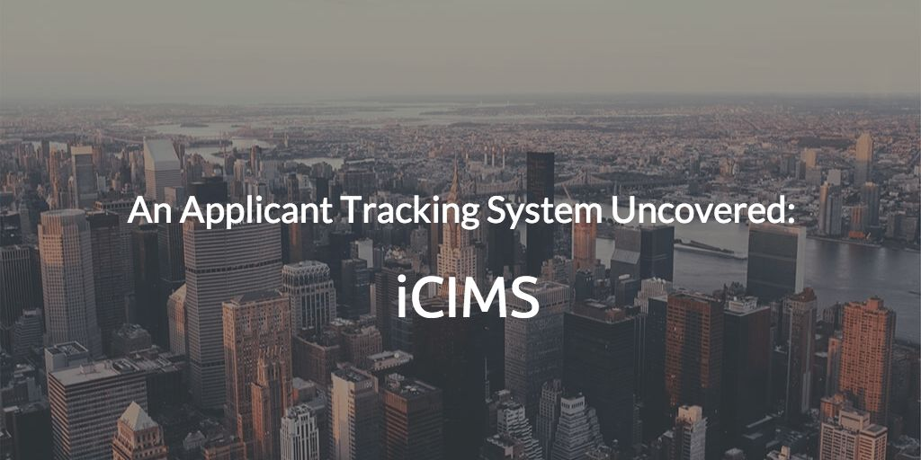 An Applicant Tracking System Uncovered: iCIMS - Jobscan Blog