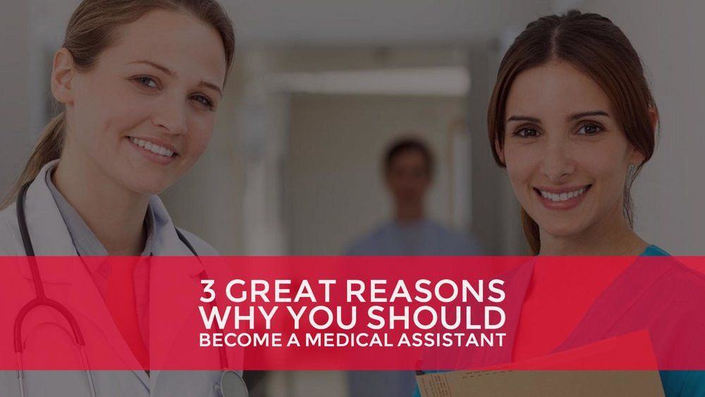 3 Great Reasons Why Becoming A Medical Assistant Is Right For You ...