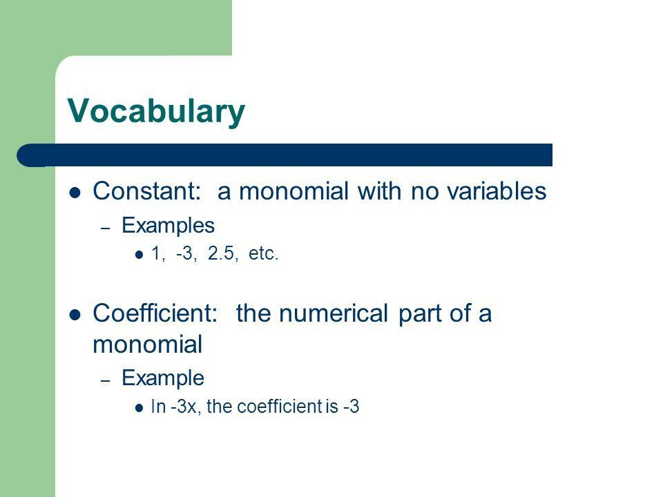 Monomials Chapter 5.1. Vocabulary Monomial: an expression that is ...