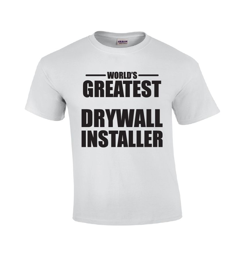 World's Greatest Drywall Installer | Drywall T-shirt – Guys After ...