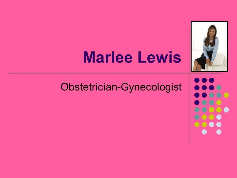 Marlee Lewis Obstetrician-Gynecologist. Job Description Normally ...