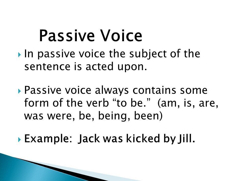 Active and Passive Voice. Verbs have either an active or passive ...