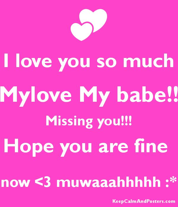 I love you so much Mylove My babe!! Missing you!!! Hope you are ...