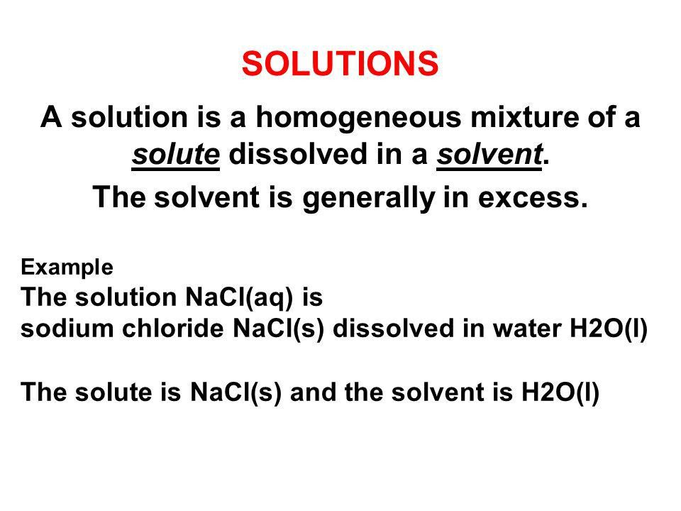 SOLUTIONS A solution is a homogeneous mixture of a solute ...