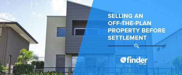 Selling off-the-plan properties before settlement | finder.com.au