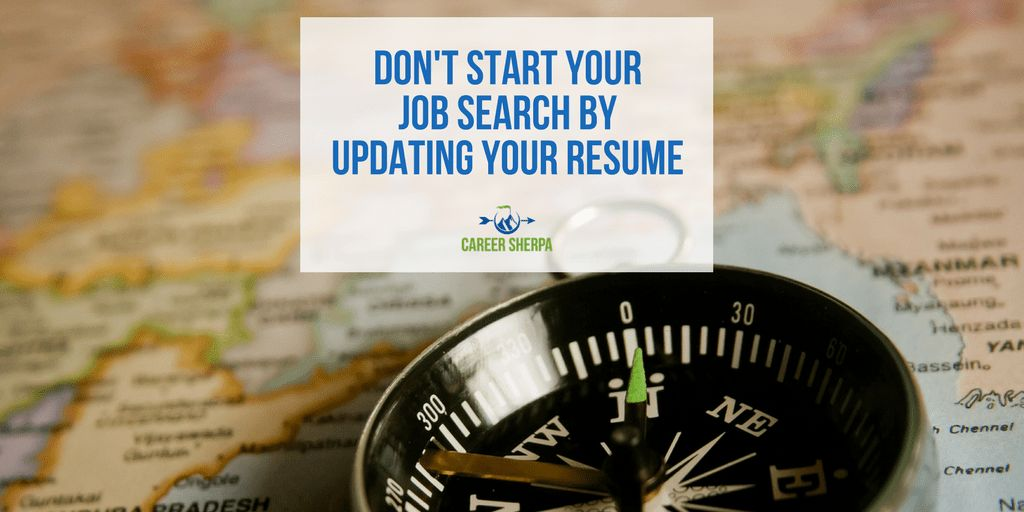 Don't Start Job Search By Updating Your Resume | Career Sherpa
