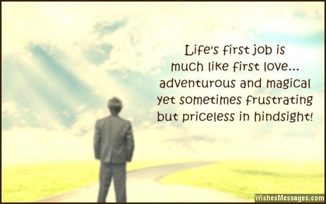 Life's first job is much like first love... adventurous and ...