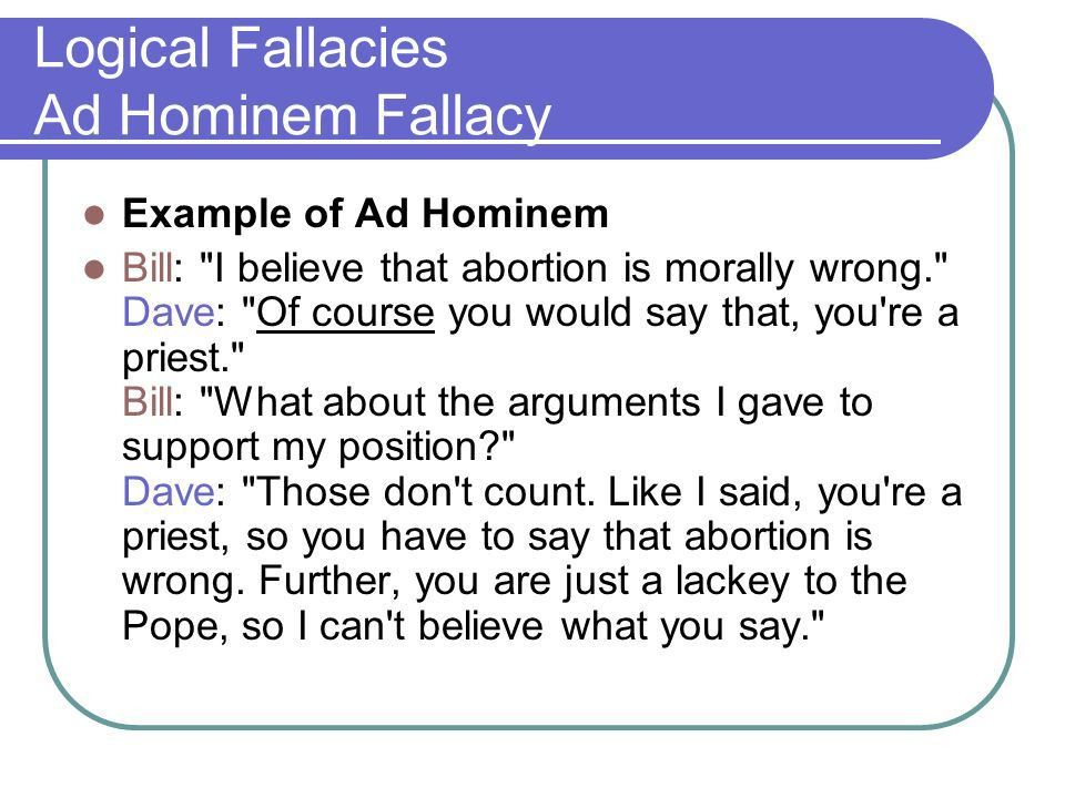 Logical Fallacies Ad Hominem Fallacy - ppt video online download