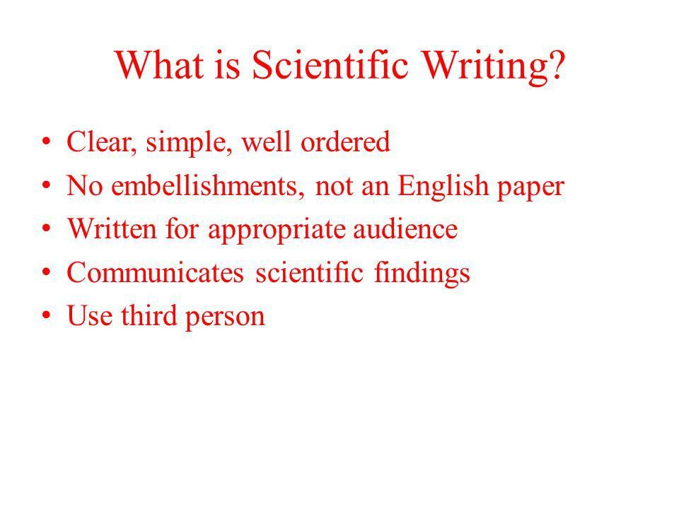 Report Format and Scientific Writing. What is Scientific Writing ...