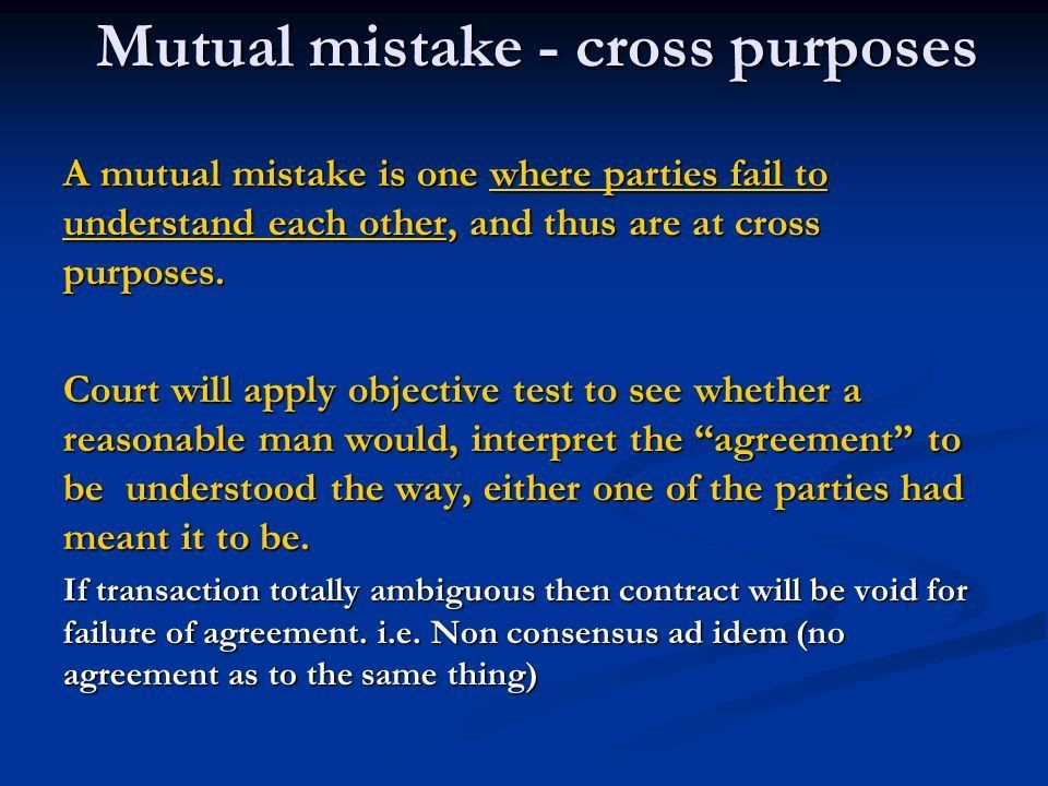 Law of Contract Mistake 2. Mutual mistake - cross purposes A ...