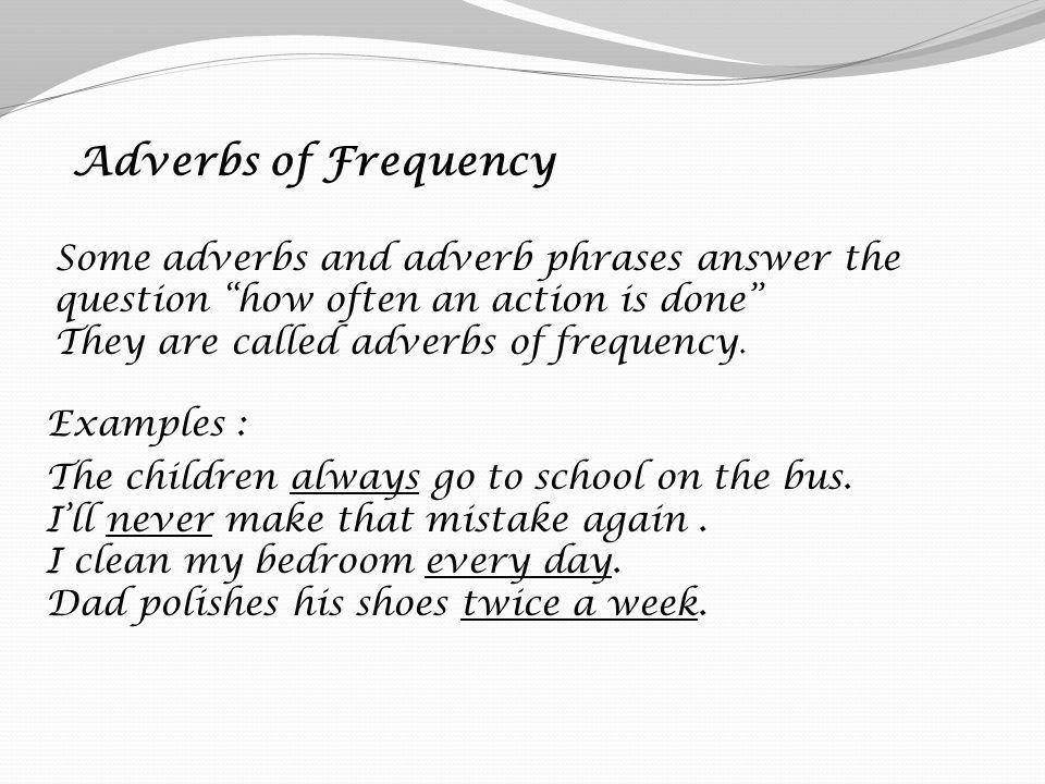 GRAMMAR PILL Adverbs. Adverb: Basically, most adverbs tell you how ...