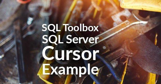 SQL Server Cursor Example Using The SQL Toolbox