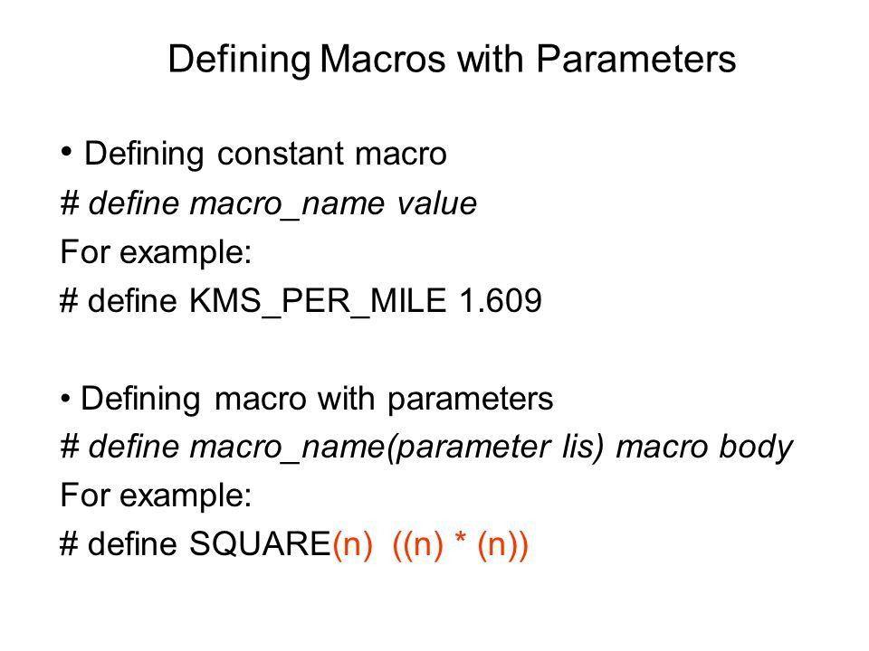 Defining Macros with Parameters Defining constant macro # define ...