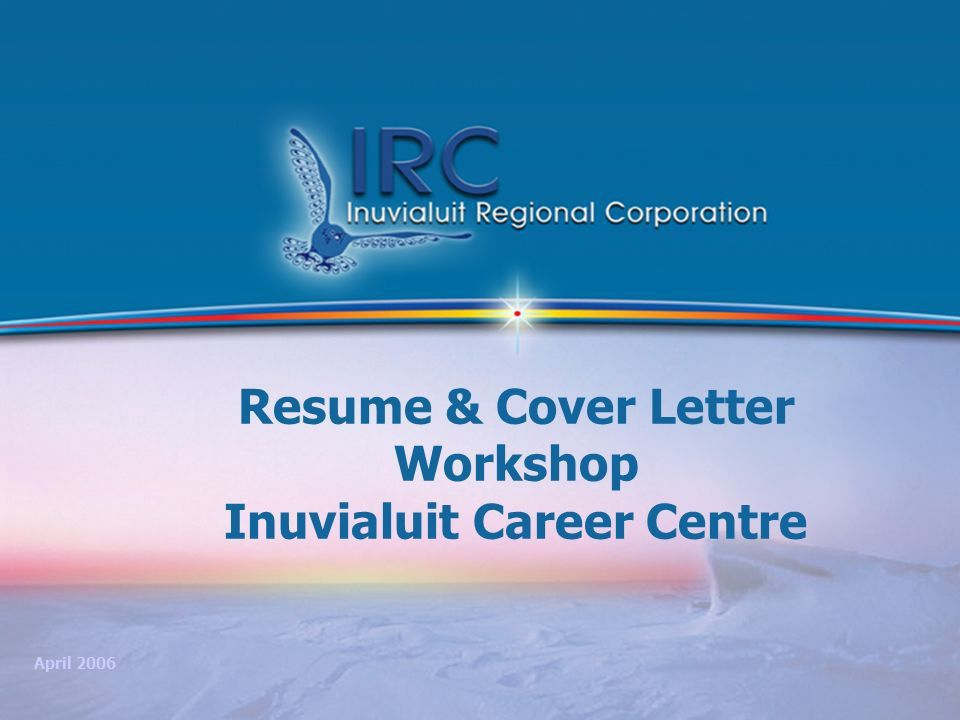 1 Resume & Cover Letter Workshop Inuvialuit Career Centre April ...