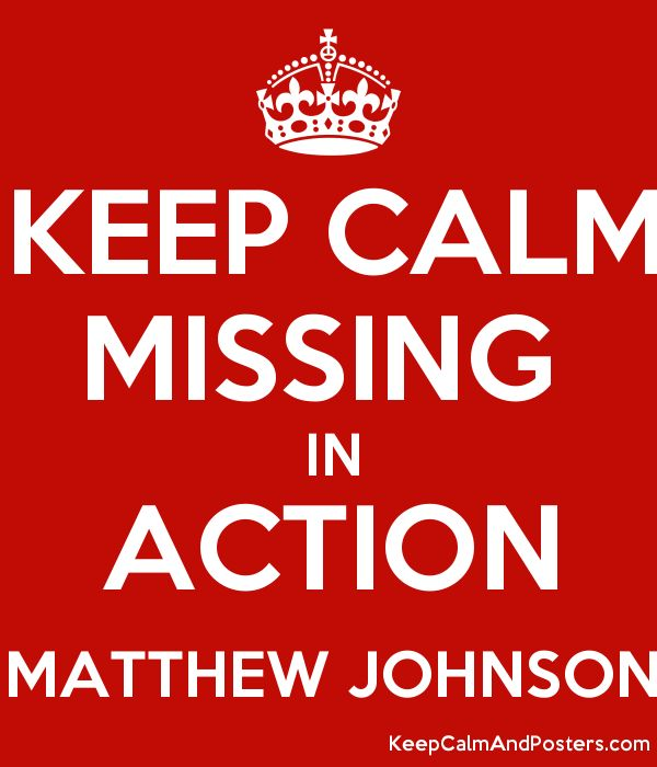 KEEP CALM MISSING IN ACTION MATTHEW JOHNSON - Keep Calm and ...