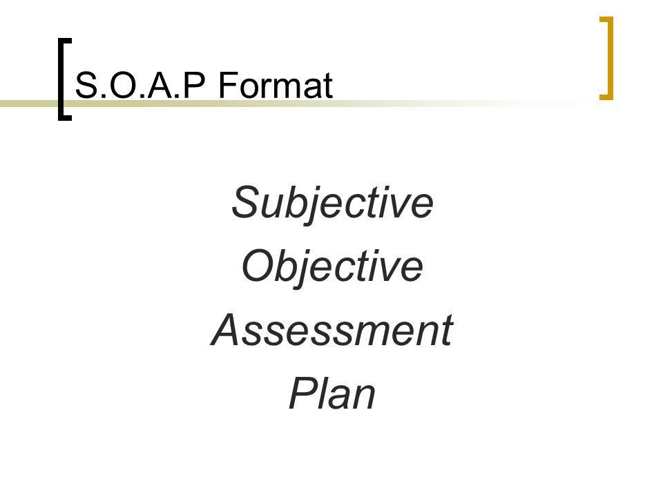 Subjective Objective Assessment Planning Note. S Subjective O ...