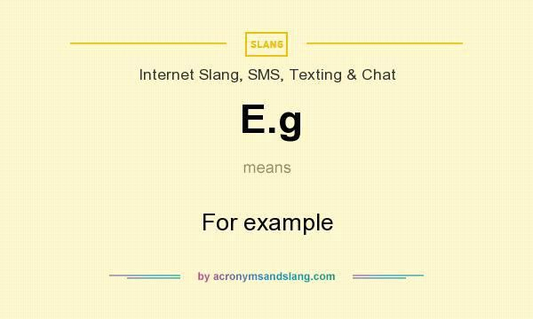 What does E.g mean? - Definition of E.g - E.g stands for For ...