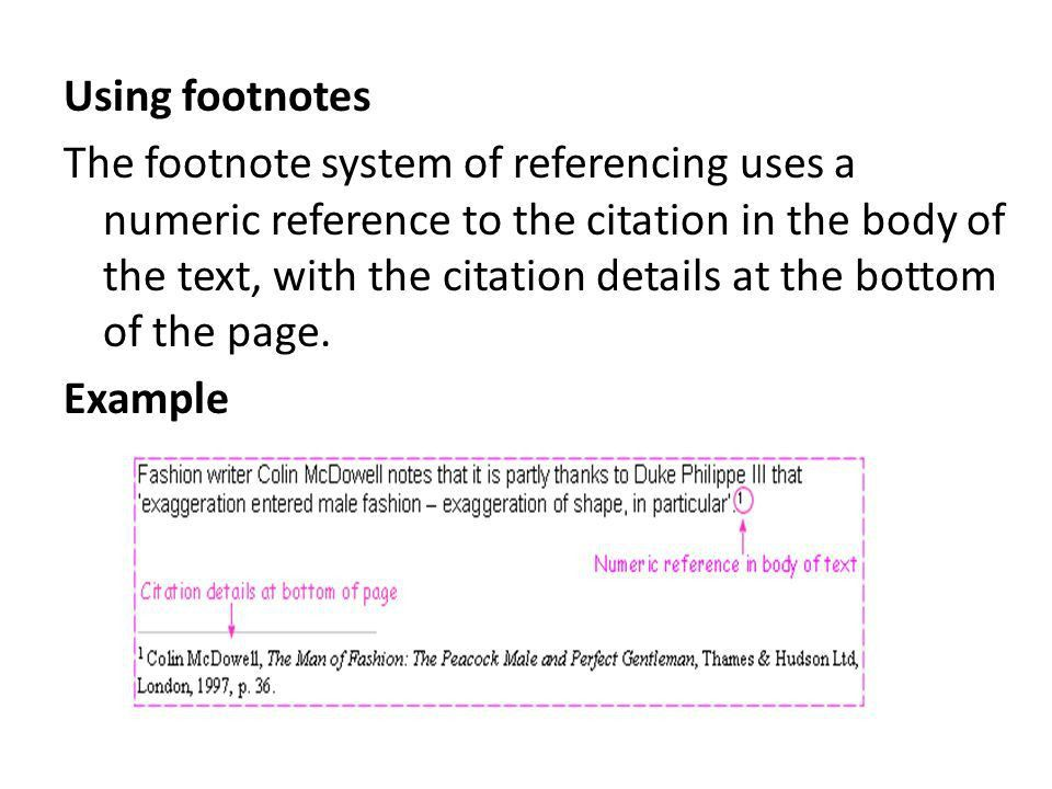 Footnotes. Using footnotes The footnote system of referencing uses ...