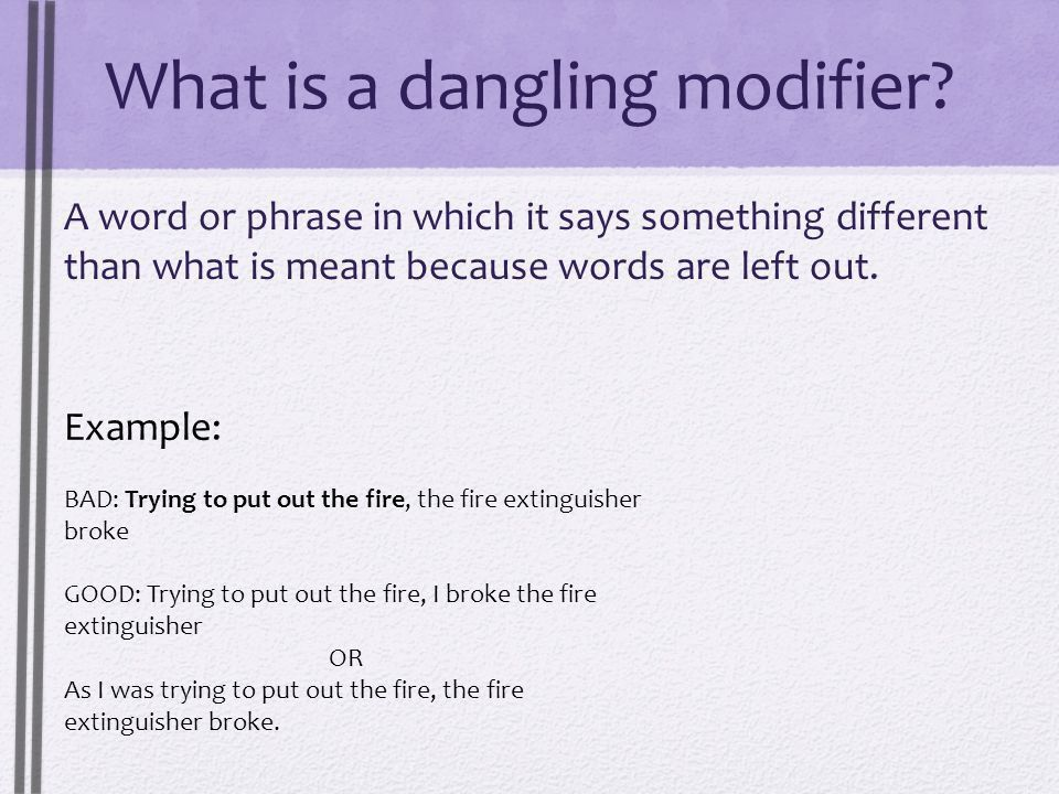 What is a dangling modifier? A word or phrase in which it says ...