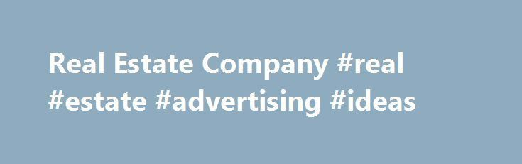 Real Estate Company #real #estate #advertising #ideas http://real ...