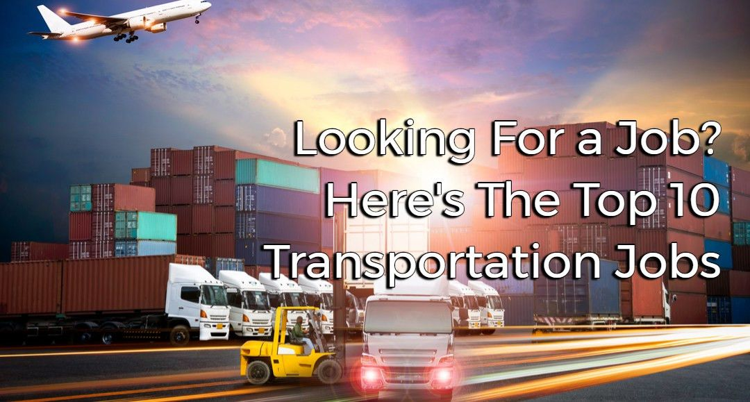 Looking For a Job? Here's The Top 10 Transportation Jobs