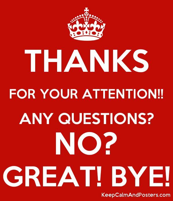THANKS FOR YOUR ATTENTION!! ANY QUESTIONS? NO? GREAT! BYE! - Keep ...