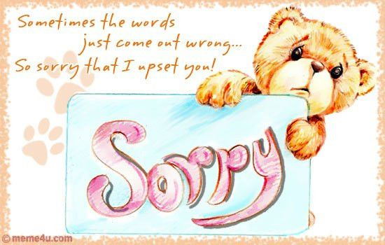 Sometimes the words just come out wrong..... So sorry that I up ...