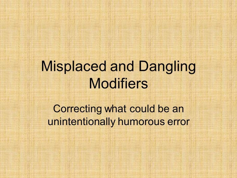 Misplaced and Dangling Modifiers Correcting what could be an ...