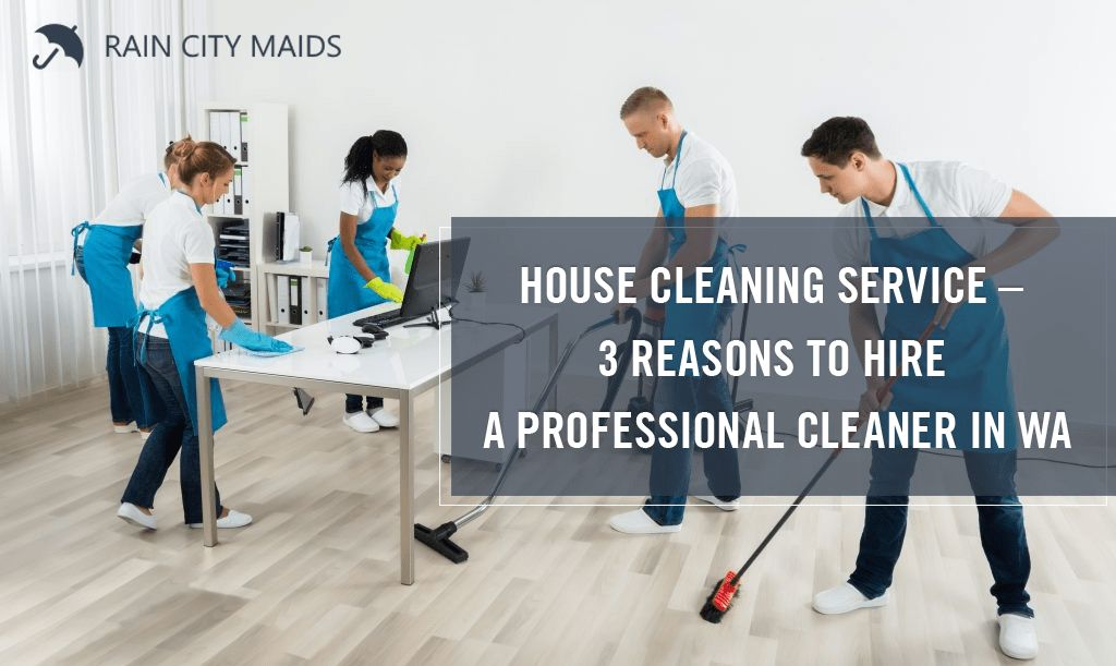 3 Reasons to Hire a Professional House Cleaning Service in WA