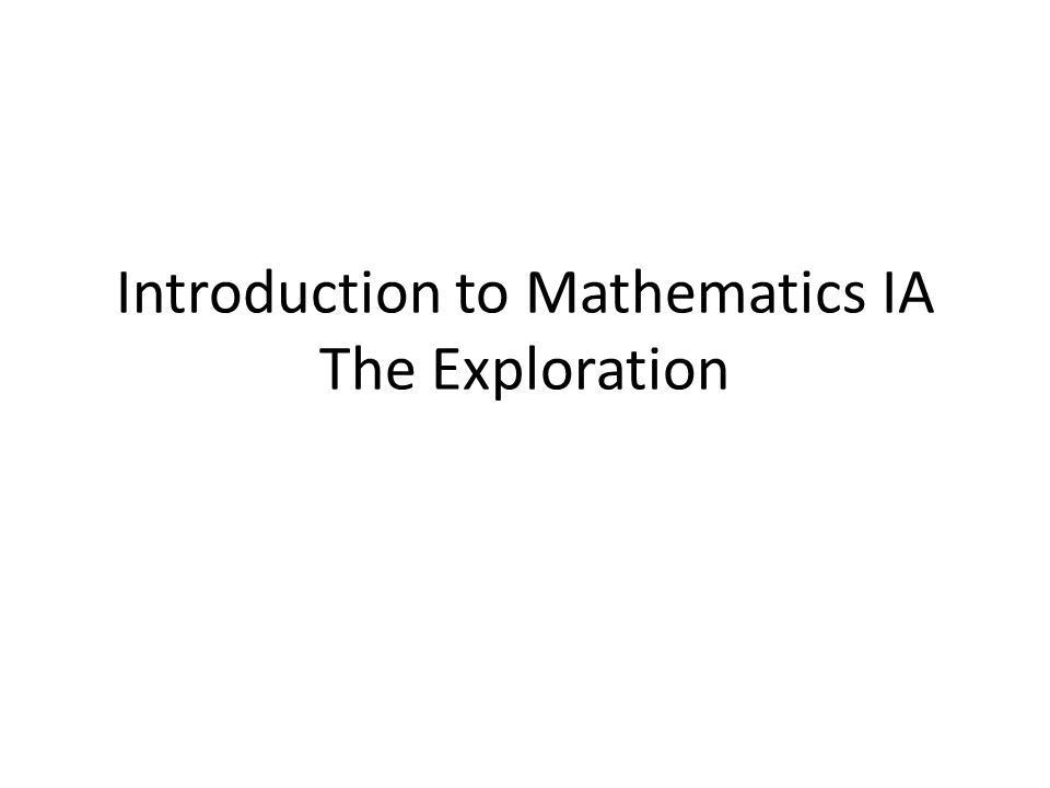 Introduction to Mathematics IA The Exploration - ppt video online ...