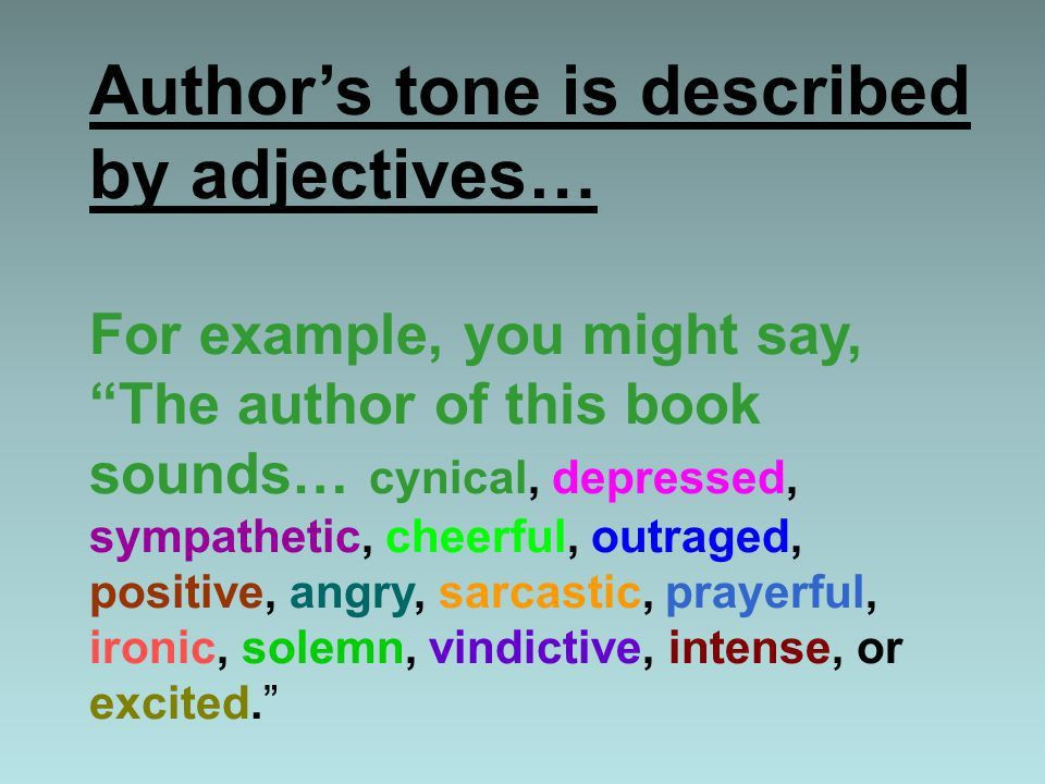 "Author's Tone. What is ""author's tone?"" Tone - indicates the ..."