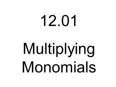 Monomial - a number, a variable or a product of a number and one ...