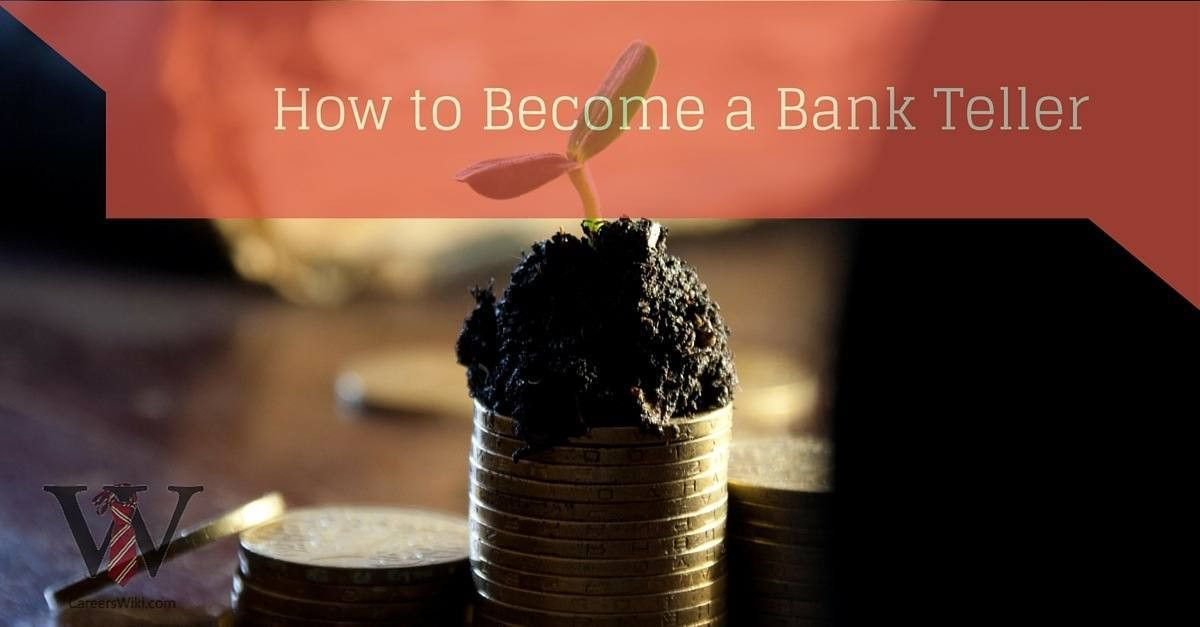 How to Become a Bank Teller in 2 Simple Steps - Careers Wiki