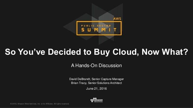So You've Decided to Buy Cloud, Now What?   AWS Public Sector Summit …