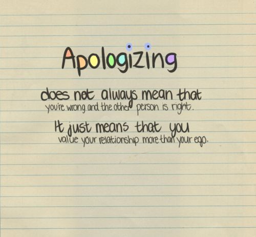 Don't wait to be right to apologize. Go ahead and say sorry: you ...