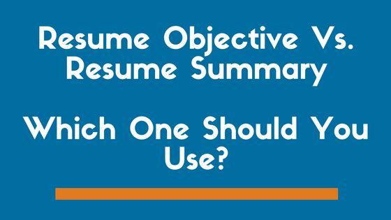 Resume Summary Vs. Objective Statement - Exactly Which One To Use ...