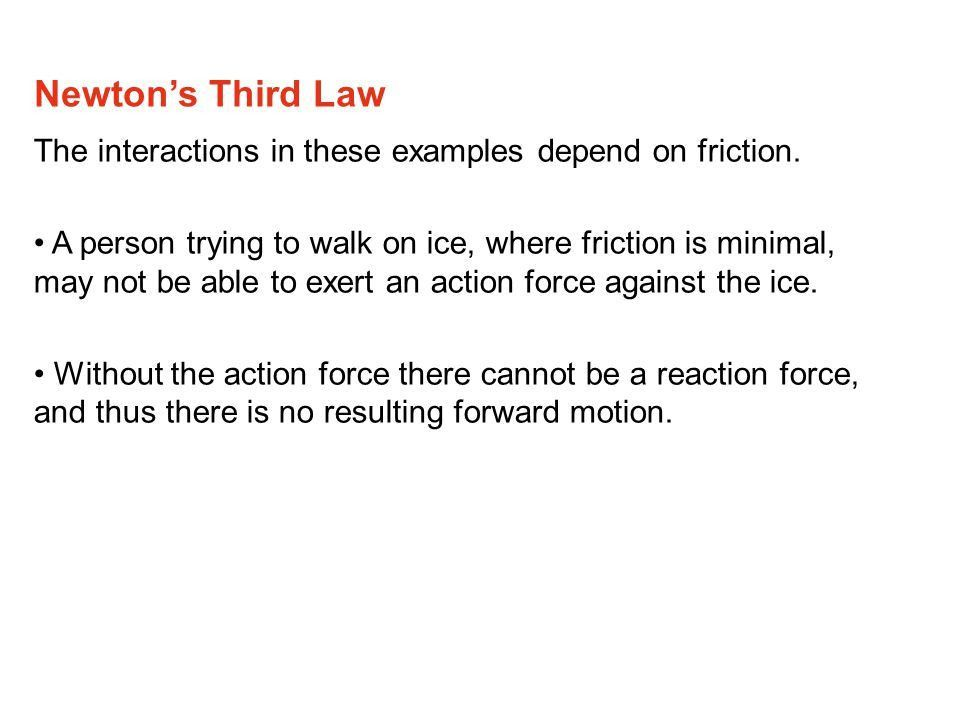 For every force, there is an equal and opposite force. Newton's 3 ...