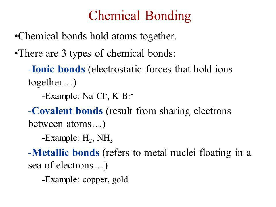 Chemical Bonding. Chemical bonds hold atoms together. There are 3 ...