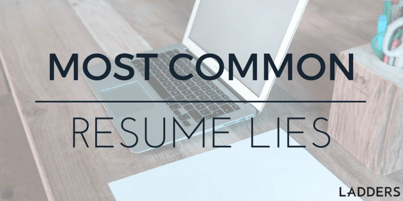 Most Common Resume Lies | Ladders