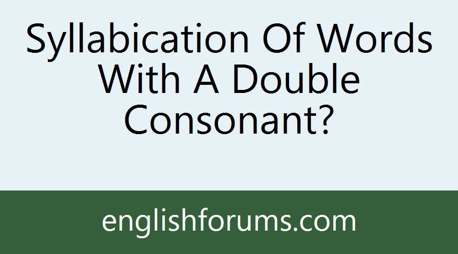 Syllabication Of Words With A Double Consonant?