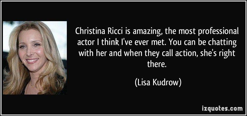 Christina Ricci is amazing, the most professional actor I think I ...