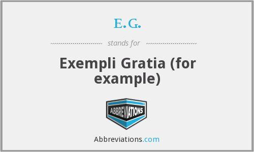 Exempli Gratia (for example)